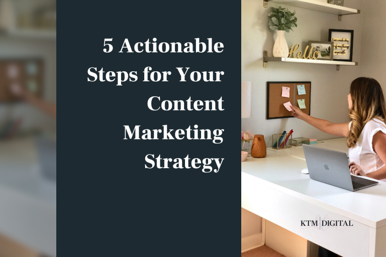 5 Actionable Steps for Your Content Marketing Strategy