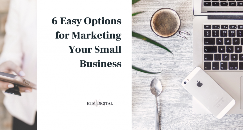 6 Easy Options for Marketing Your Small Business